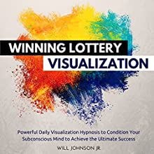 Winning Lottery Visualization: Powerful Daily Visualization Hypnosis to Condition Your Subconsious Mind to Achieve the Ultimate Success Audiobook by Will Johnson Jr. Narrated by David Deighton, Robert Gazy