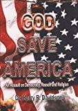 img - for God Save America: An Assault on Democracy, Reason and Religion (SOMEBODY'S TRYING TO KILL YOU, Volume 3) book / textbook / text book