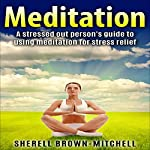 Meditation: A Stressed Out Person's Guide to Using Meditation for Stress Relief | Sherell Brown-Mitchell