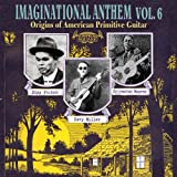 Imaginational Anthems vol. 6 : Origins of American Primitive Guitar Various