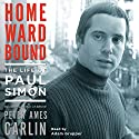 Homeward Bound: The Life of Paul Simon Audiobook by Peter Ames Carlin Narrated by Adam Grupper