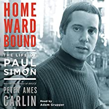 Homeward Bound: The Life of Paul Simon | Livre audio Auteur(s) : Peter Ames Carlin Narrateur(s) : Adam Grupper