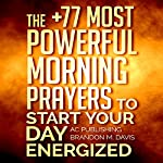 Prayer: The +77 Most Powerful Morning Prayers to Start Your Day Energized: Christian Prayer Series, Book 1 |  Active Christian Publishing,Brandon M. Davis