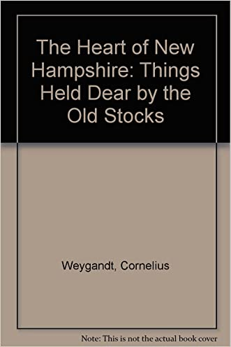 The Heart of New Hampshire: Things Held Dear by the Old Stocks written by Cornelius Weygandt