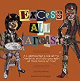 Excess All Areas: A Lighthearted Look at the Demands and Idiosyncrasies of Rock Icons on Tour Susan Richmond