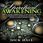 Spiritual Awakening: Open Your Third Eye, Gain Insight and Experience Spiritual Healing with Guided Meditation | Nick Hall