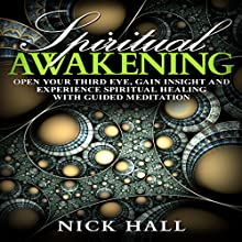 Spiritual Awakening: Open Your Third Eye, Gain Insight and Experience Spiritual Healing with Guided Meditation Audiobook by Nick Hall Narrated by  ZenDen Studios
