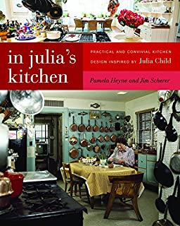 Book Cover: In Julia's Kitchen: Practical and Convivial Kitchen Design Inspired by Julia Child