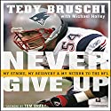 Never Give Up: My Stroke, My Recovery, & My Return to the NFL Audiobook by Tedy Bruschi, Michael Holley Narrated by Mark Adams