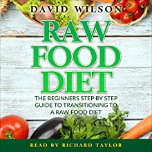 Raw Food Diet: 50+ Raw Food Recipes Inside Audiobook by David Wilson Narrated by Richard Taylor