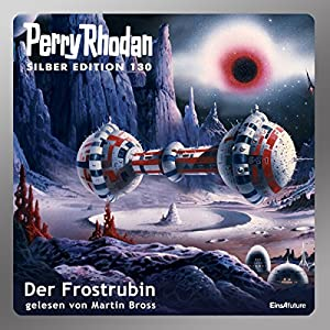 Der Frostrubin (Perry Rhodan Silber Edition 130) Hörbuch