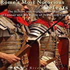 Rome's Most Notorious Defeats: The History and Legacy of the Battle of Cannae and the Battle of the Teutoburg Forest Hörbuch von  Charles River Editors Gesprochen von: Kevin Kollins