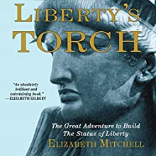 Liberty's Torch: The Great Adventure to Build the Statue of Liberty (       UNABRIDGED) by Elizabeth Mitchell Narrated by Andi Ackerman