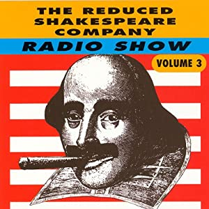 The Reduced Shakespeare Company Radio Show, Volume 3 | [Adam Long, Reed Martin, Austin Tichenor]