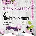 Der Für-immer-Mann Hörbuch von Susan Mallery Gesprochen von: Milena Karas