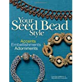 Your Seed Bead Style: Accents, Embellishments, Adornmentsby Editors Of Bead&Button...