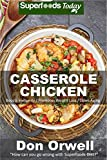 Casserole Chicken: Over 50 Quick & Easy Gluten Free Low Cholesterol Whole Foods Recipes full of Antioxidants & Phytochemicals (Natural Weight Loss Transformation Book 188)