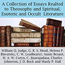 A Collection of Essays Related to Theosophy and Spiritual, Esoteric and Occult Literature   Livre audio Auteur(s) : William Q. Judge, G. R. S. Mead, Helena P. Blavatsky, C. W. Leadbeater, Annie Besant, H. A. W. Coryn Narrateur(s) : Michael Strader, Sandra Brautigam