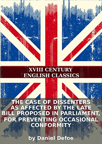 Defoe - The case of dissenters as affected by the late bill proposed in Parliament, for preventing occasional conformity