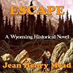 Escape: A Wyoming Historical Novel | Jean Henry Mead