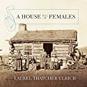 A House Full of Females: Plural Marriage and Women's Rights in Early Mormonism, 1835-1870 Audiobook by Laurel Thatcher Ulrich Narrated by Susan Ericksen