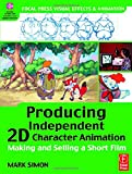 Producing Independent 2D Character Animation: Making & Selling A Short Film (Focal Press Visual Effects and Animation)
