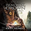 The Immortal Crown: Saga of Kings, Book One Audiobook by Kieth Merrill Narrated by Tim Gerard Reynolds