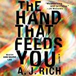 The Hand That Feeds You: A Novel   A.J. Rich