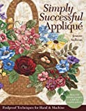 Simply Successful Applique: Foolproof Technique • 9 Projects • For Hand & Machine