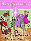 Stories From The Ballet (An Aspiring Ballerina's Guide To... Book 3)