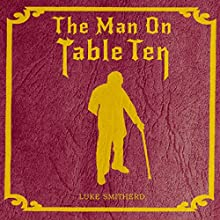 The Man on Table Ten: A Mysterious Science Fiction Tale (       UNABRIDGED) by Luke Smitherd Narrated by Luke Smitherd