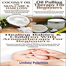 Essential Oils Box Set #7: Coconut Oil for Skin Care & Hair Loss + Oil Pulling Therapy For Beginners + Healing Babies and Children with Aromatherapy for Beginners (       UNABRIDGED) by Lindsey Pylarinos Narrated by Millian Quinteros