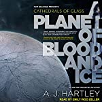 A Planet of Blood and Ice: Cathedrals of Glass Series, Book 1   A. J. Hartley