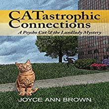 CATastrophic Connections: Psycho Cat and the Landlady Mysteries, Book 1 Audiobook by Joyce Brown Narrated by Diane Marty