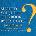 Should You Judge This Book by Its Cover?: 100 Fresh Takes on Familiar Sayings and Quotations Audiobook by Julian Baggini Narrated by Tom Lawrence