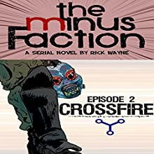 Crossfire: The Minus Faction, Book 2 (       UNABRIDGED) by Rick Wayne Narrated by Matt Thurston