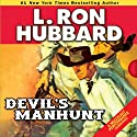 Devil's Manhunt (       UNABRIDGED) by L. Ron Hubbard Narrated by R. F. Daley, Bob Caso, Edoardo Ballerini, Phil Proctor, Richard Rocco, Michael Yurchak, Josh R. Thompson