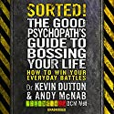 Sorted!: The Good Psychopath's Guide to Bossing Your Life Hörbuch von Andy McNab, Kevin Dutton Gesprochen von: Andy McNab, Kevin Dutton
