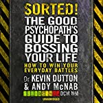 Sorted!: The Good Psychopath's Guide to Bossing Your Life | Andy McNab,Kevin Dutton