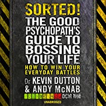 Sorted!: The Good Psychopath's Guide to Bossing Your Life (       UNABRIDGED) by Andy McNab, Kevin Dutton Narrated by Andy McNab, Kevin Dutton