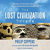 The Lost Civilization Enigma: A New Inquiry into the Existence of Ancient Cities, Cultures, and Peoples Who Pre-Date Recorded History | [Philip Coppens]