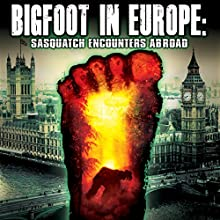 Bigfoot in Europe: Sasquatch Encounters Abroad  by OH Krill Narrated by Paul Hughes