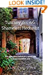 Tuscany for the Shameless Hedonist: F...