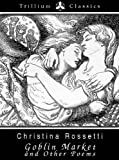 Goblin Market and Other Poems (Trillium Classics)