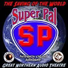 Super Pal: The Saving of the World  by Jerry Stearns, Brian Price Narrated by  full cast