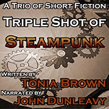 Triple Shot of Steampunk Audiobook by Tonia Brown Narrated by John Dunleavy