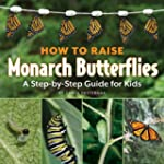 How to Raise Monarch Butterflies: A S...
