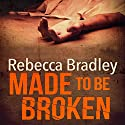 Made to Be Broken: Hannah Robbins, Book 2 Audiobook by Rebecca Bradley Narrated by Colleen Prendergast