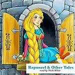 Rapunzel and Other Tales | Jacob Grimm,Wilhelm Grimm,Hans Christian Andersen