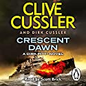 Crescent Dawn (       UNABRIDGED) by Clive Cussler, Dirk Cussler Narrated by Scott Brick